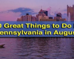 10 Great Things to Do in Pennsylvania in August