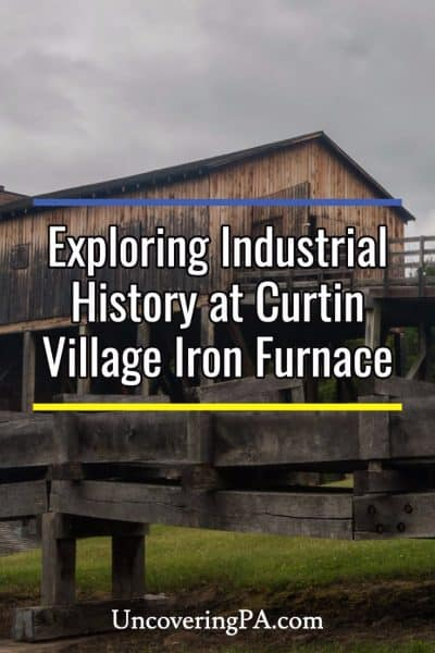 Exploring the industrial history of the Alleghenies at Curtin Village at Eagle Ironworks in Centre County, Pennsylvania
