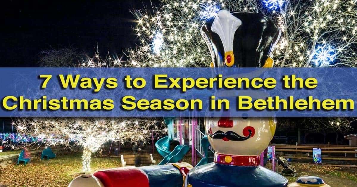 Christmas City.7 Things To Do In Bethlehem Pennsylvania At Christmastime