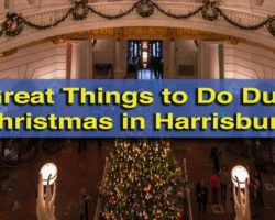 10 Great Things to Do at Christmas in Harrisburg, Hershey, and the Surrounding Area