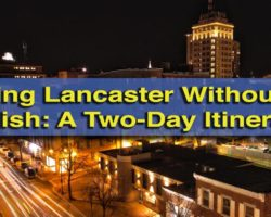 Exploring Lancaster, PA Without the Amish: A Two-Day Itinerary