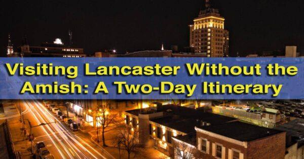 Lancaster PA Itinerary