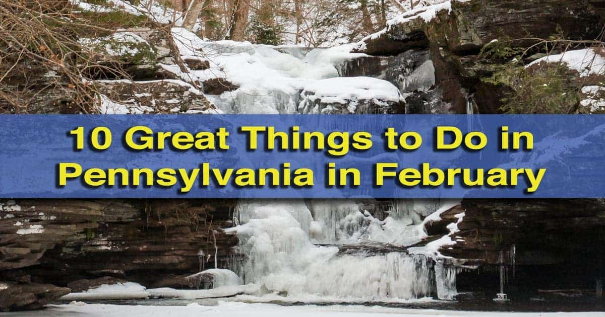 10 great things to do in pennsylvania in february uncoveringpa