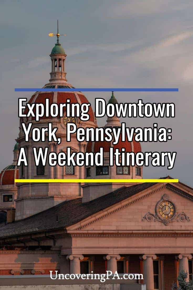 Downtown York, Pennsylvania Itinerary for a Weekend