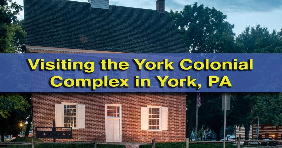 Touring the York Colonial Complex in York, Pennsylvania