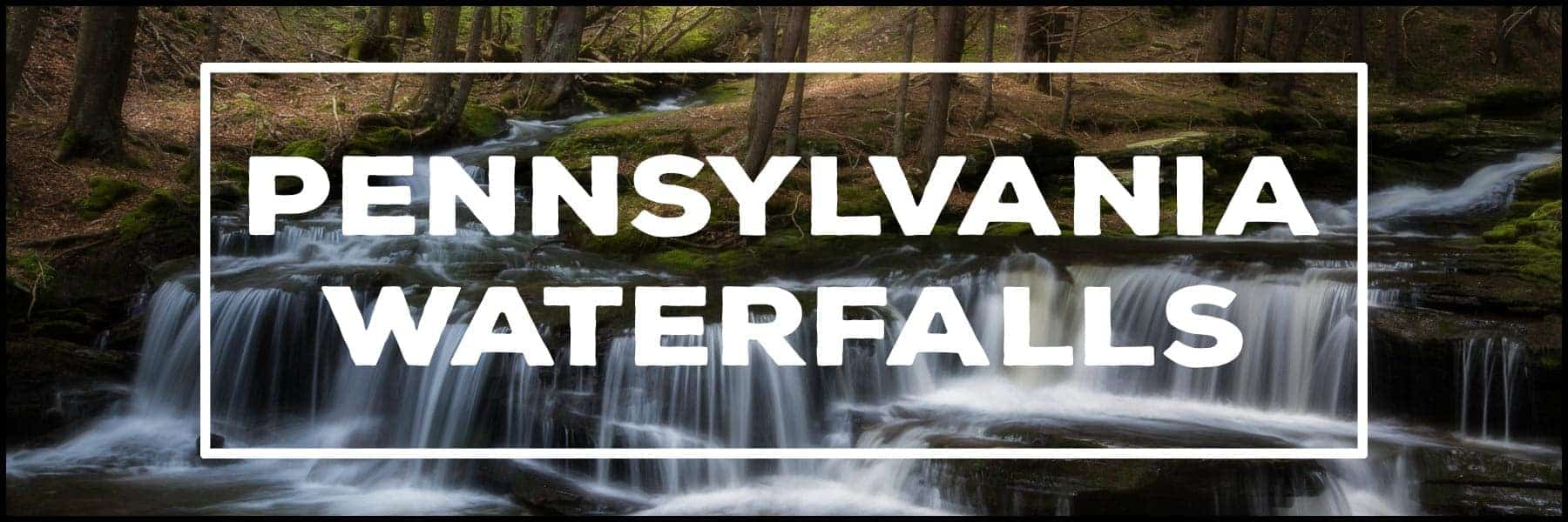 The best PA Waterfalls