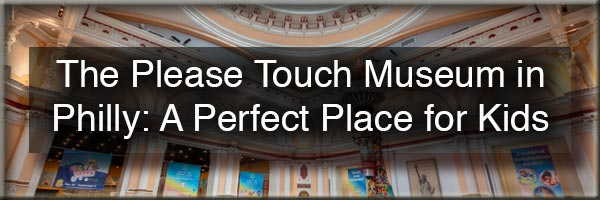 The Please Touch Museum in Philadelphia