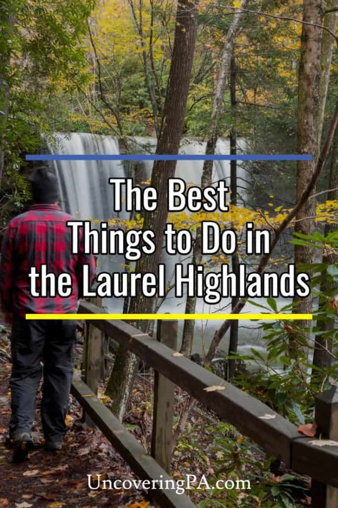 The Best Things to do in the Laurel Highlands of Pennsylvania
