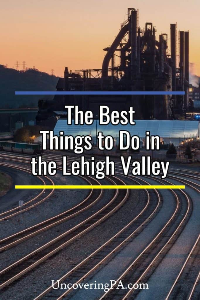 The Best Things to do in the Lehigh Valley of Pennsylvania