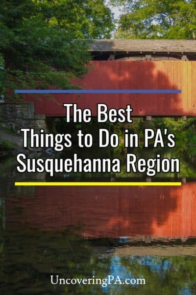 The Best Things to do in the Susquehanna Region of Pennsylvania