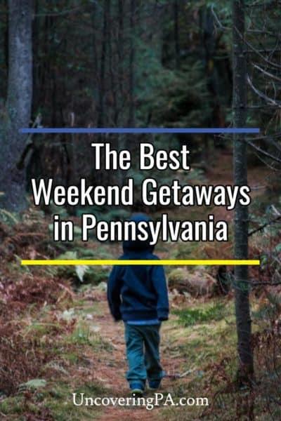 The best weekend getaways in Pennsylvania