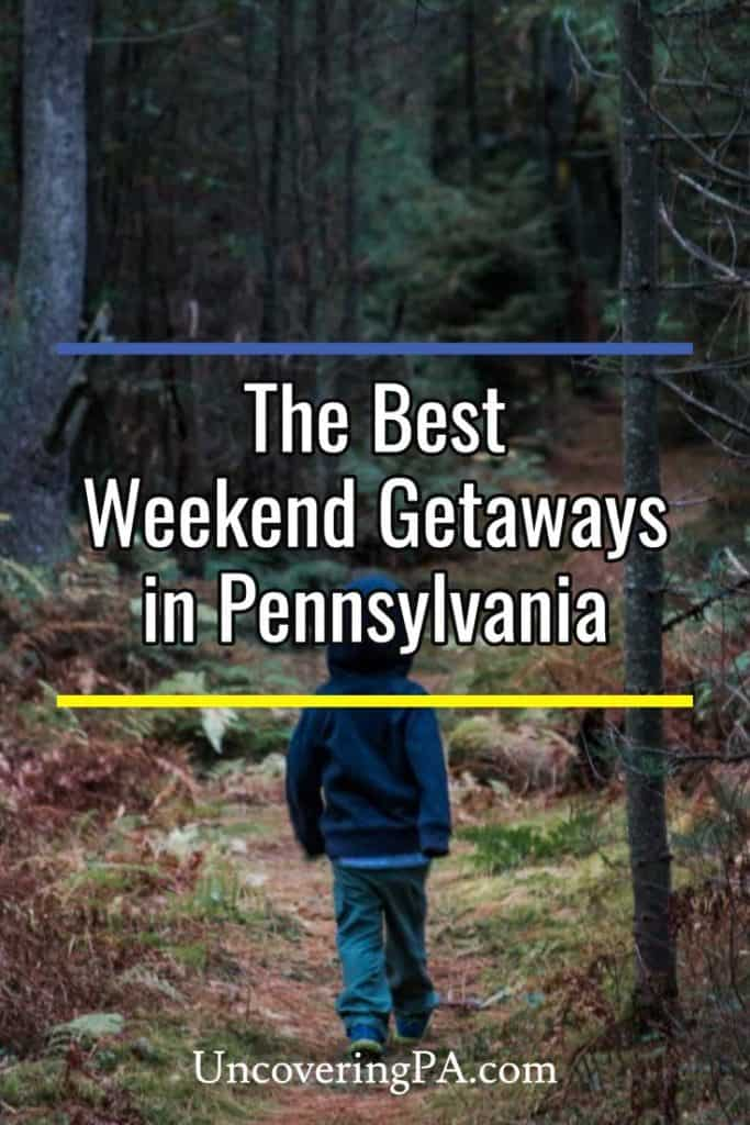 The best weekend getaways in Pennsylvania