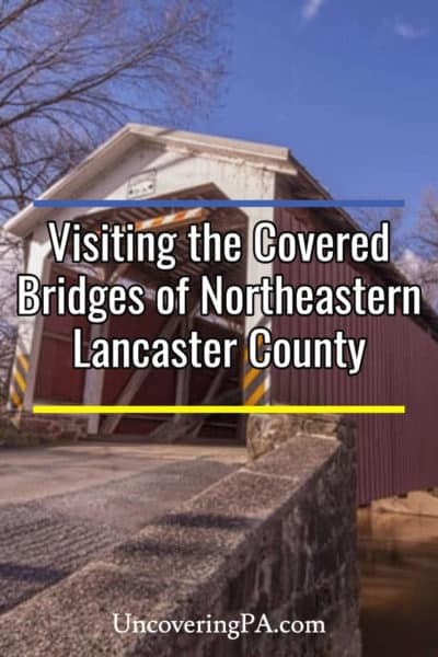 Visiting the covered bridges of northeastern Lancaster County, Pennsylvania