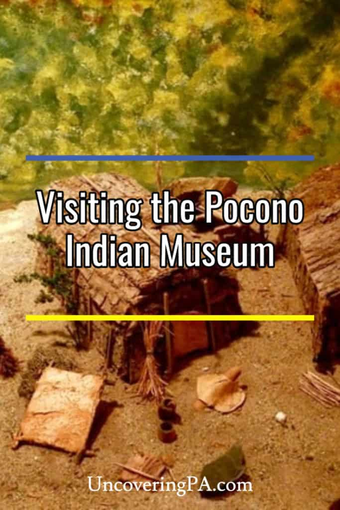 Visiting the Pocono Indian Museum