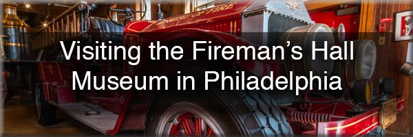 Visiting the Fireman's Hall Museum in Philly