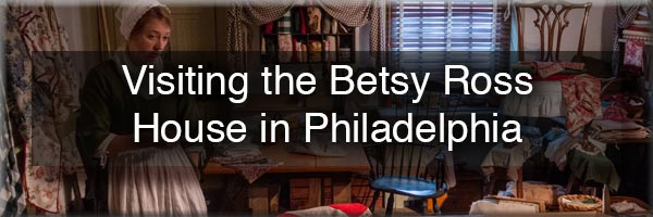 Visiting the Betsy Ross House in Philadelpiha PA