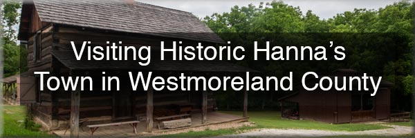 Visiting Historic Hanna's Town in Westmoreland County PA