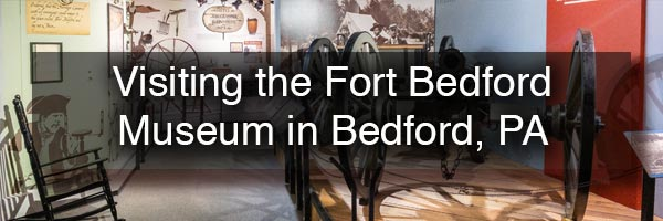 Fort Bedford Museum in Bedford PA