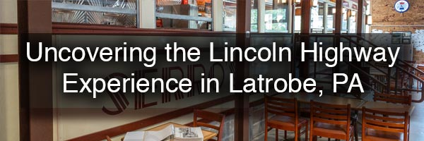 The Lincoln Highway Experience in Latrobe, PA