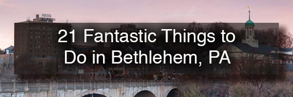 Things to do in Bethlehem PA