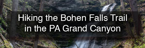 Bohen Falls Trail in the PA Grand Canyon