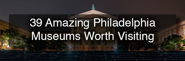 The best Philadelphia Museums