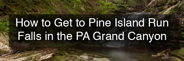 How to get to Pine Island Run Falls in Tioga County PA