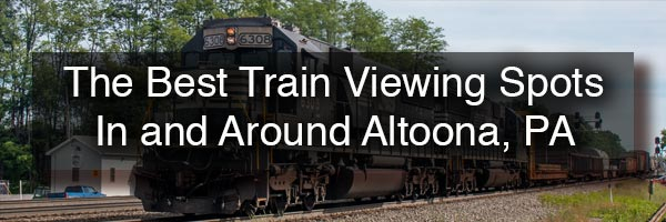 Train viewing spots in Altoona PA