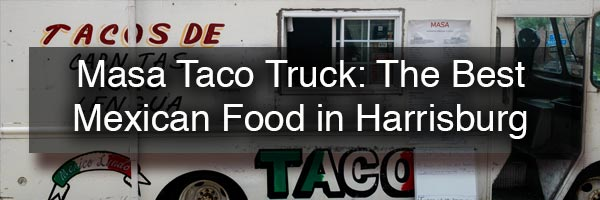 Review of Masa Taco Truck in Harrisburg, PA
