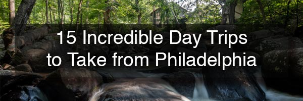The Best Day Trips from Philadelphia