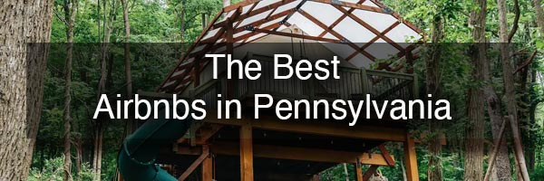 The best Airbnbs in Pennsylvania