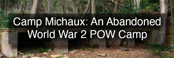 Camp Michaux: an abandoned World War 2 POW Camp in Cumberland County PA